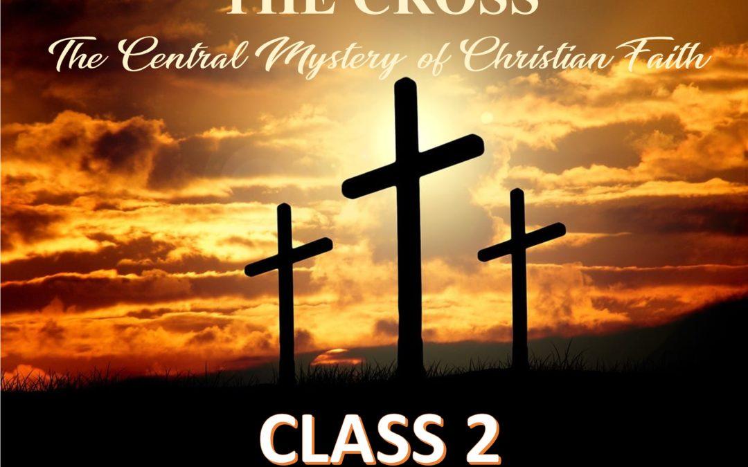 The Cross – The Central Mystery of Christian Faith – Class 2