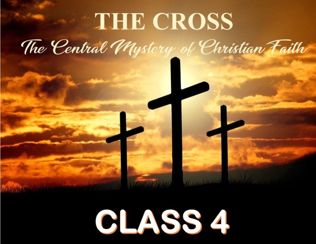 The Cross: The Central Mystery of Christian Faith – Class 4